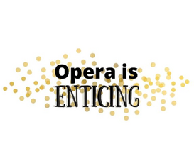Opera is Enticing