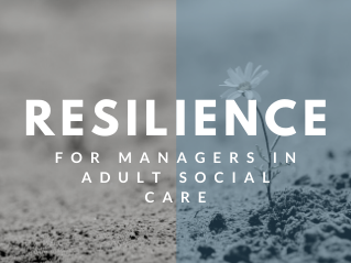 Resilience for Managers in Adult Social Care