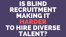Is 'Blind Recruitment' making it harder to hire diverse talent?
