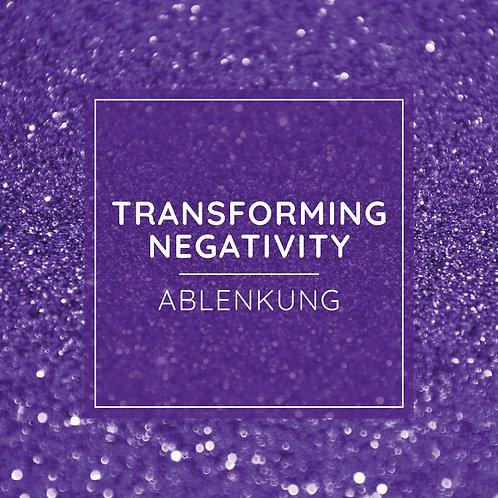 TRANSFORMING NEGATIVITY PRACTICE - Ablenkung
