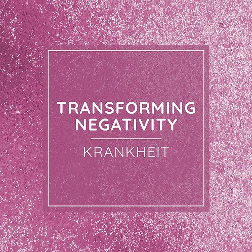 TRANSFORMING NEGATIVITY PRACTICE - Krankheit