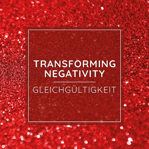 TRANSFORMING NEGATIVITY PRACTICE - Gleichgültigkeit