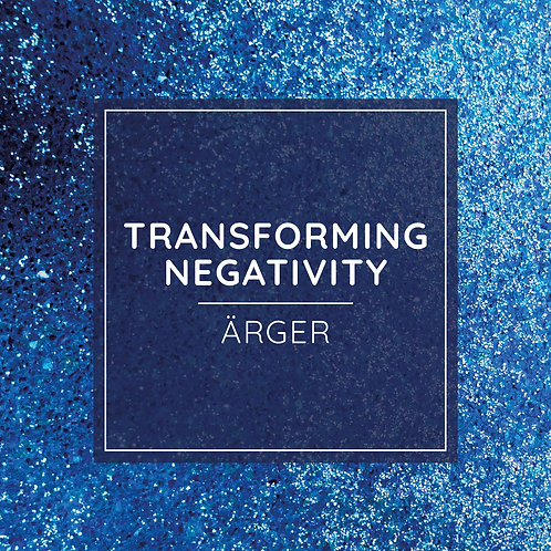 TRANSFORMING NEGATIVITY PRACTICE - Ärger