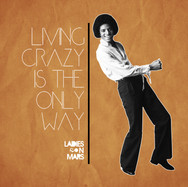 LIVING CRAZY IS THE ONLY WAY