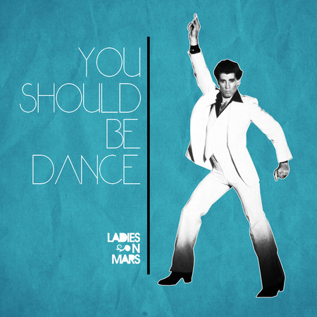 YOU SHOULD BE DANCE