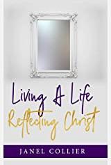 Living A Life Reflecting Christ