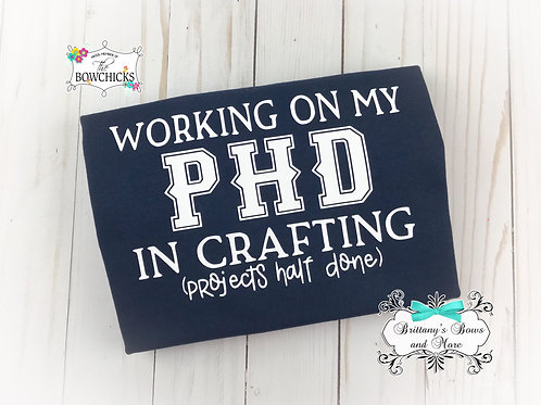 Crafting PHD Shirt