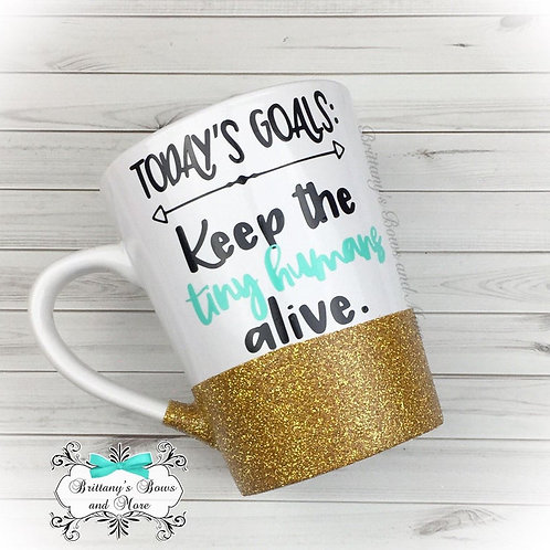 Todays Goal: Keep the Tiny Humans Alive Ceramic Glitter Coffee Mug