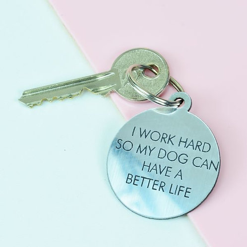 I WORK HARD SO MY DOG CAN HAVE A BETTER LIFE KEY TAG