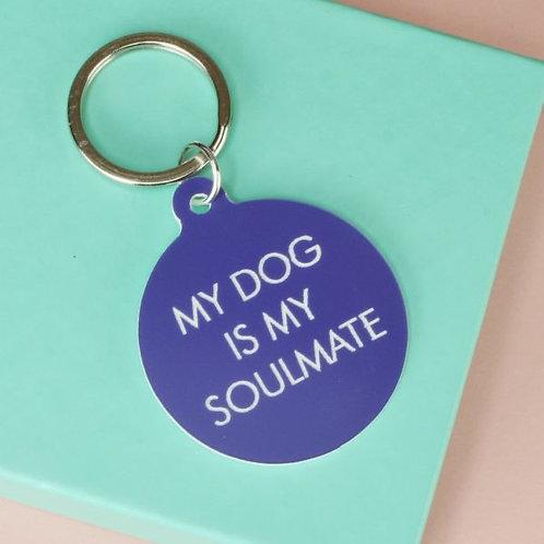 MY DOG IS MY SOULMATE KEYTAG