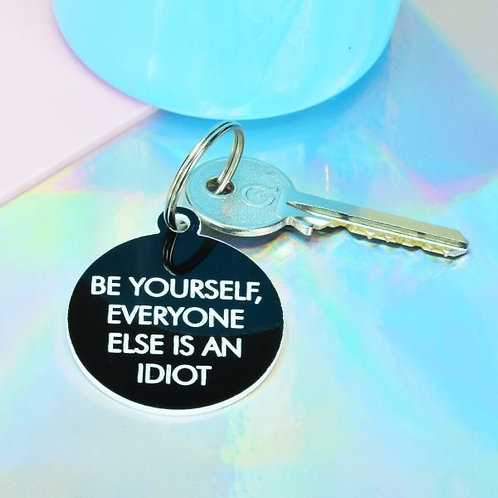 BE YOURSELF, EVERYONE ELSE IS AN IDIOT KEY TAG