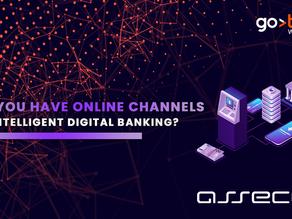 Do you have online channels or  intelligent digital banking?