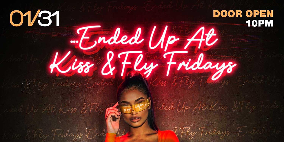 Ended up at Kiss & Fly Fridays