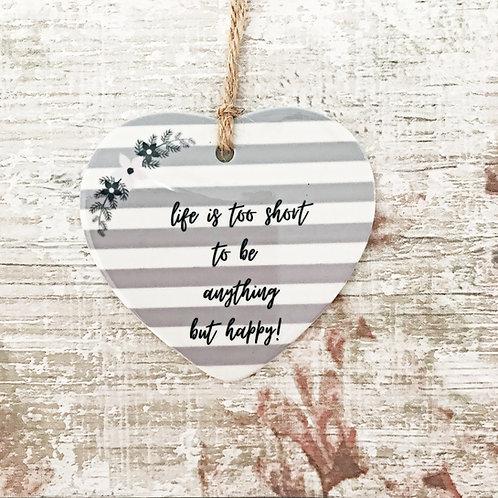 Life is too short Ceramic Heart