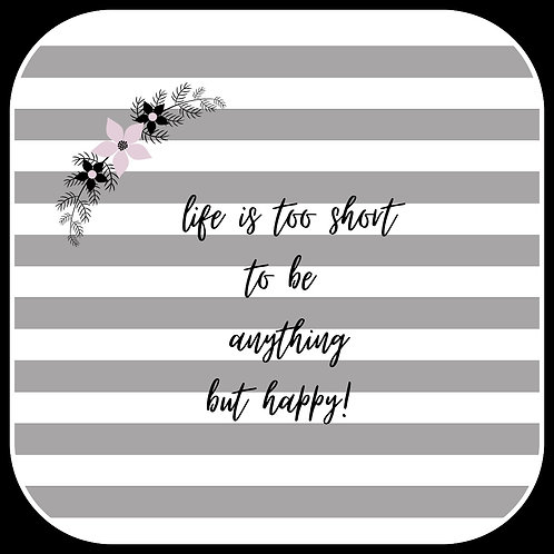 Life Is Too Short Coaster
