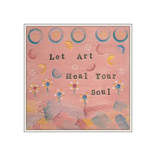 Let Art Heal Your Soul Mixed Media Art Print