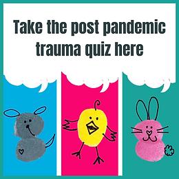 Take the post pandemic trauma quiz here.