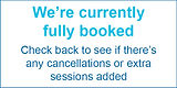 We're currently fully booked. Check back to see if there's any cancellations or extra sessions added