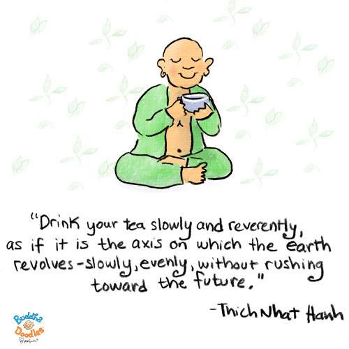 Drink your tea slowly quote from Thich Nhat Hanh