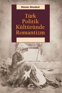 Türk Politik Kültürünün Epistemolojisine Romantizm Çerçevesinden Bakmak