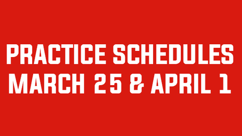 Practice Schedules – weeks of March 25 & April 1