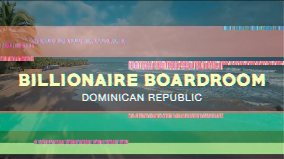 BILLIONAIRE BOARDROOM / DOMINICAN REPUBLIC (RECAP VIDEO)