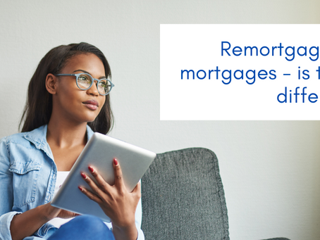 Remortgages and Mortgages – is there a difference?