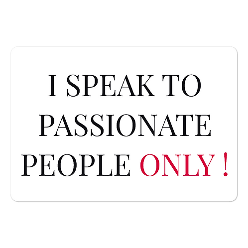 I speak to passionate people only! Bubble-free stickers