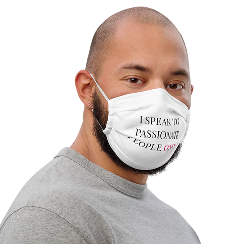 I Speak To Passionate People Only Face mask