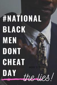 #NationalBlackMenDontCheatDay