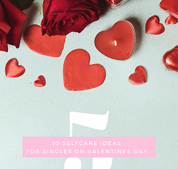 5 Self Care Ideas for Singles On Valentine's Day