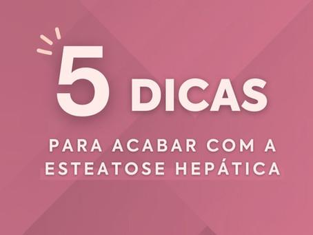 5 Dicas para acabar com a esteatose hepática