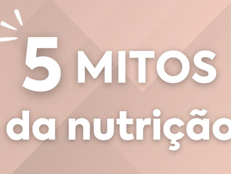 5 mitos da nutrição