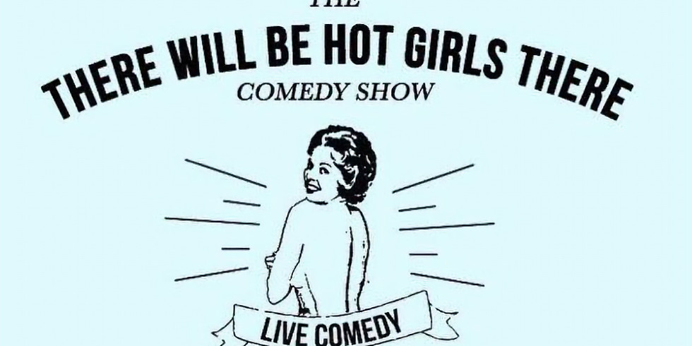 There Will Be Hot Girls