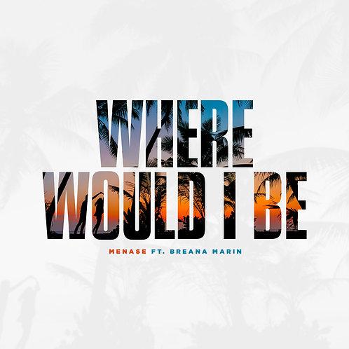 Mena$e - Where Would I Be ft. Breana Marin Prod: DreamLife