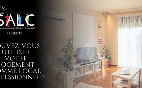 Pouvez-vous utiliser votre logement comme local professionnel ?