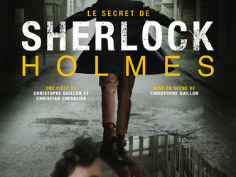 «Le secret de Sherlock Holmes»  mis en scène par Christophe Guillon et co-écrit par Christian Cheval