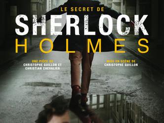 «Le secret de Sherlock Holmes»  mis en scène par Christophe Guillon et co-écrit par Christian Cheval