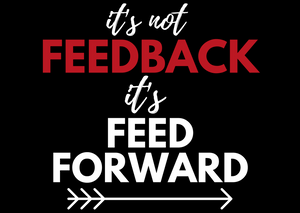 It's not FEEDBACK. It's FEEDFORWARD.