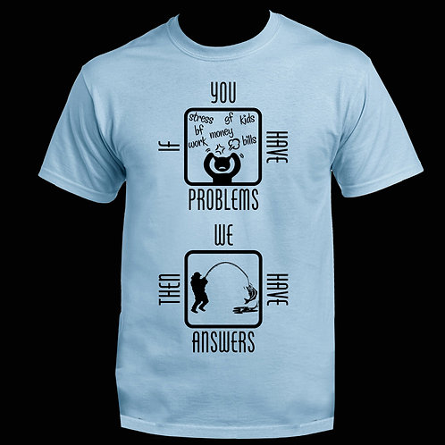 IF YOU HAVE PROBLEMS CLASSIC TEE
