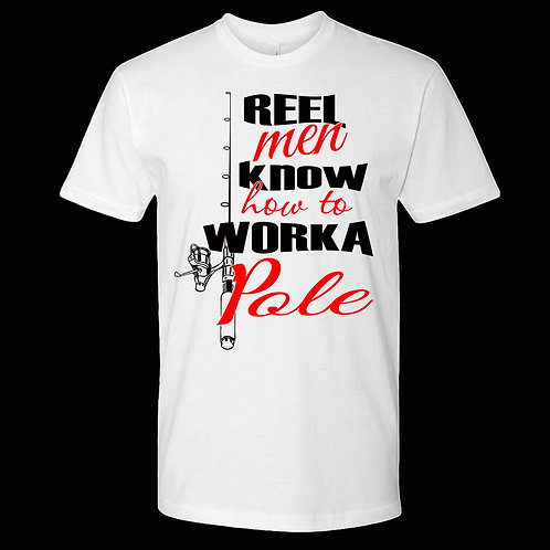 REEL MEN KNOW HOW TO WORK A POLE, FASHION TEE