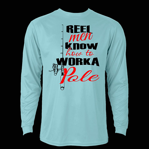 REEL MEN KNOW HOW TO WORK A POLE LONG SLEEVE PERFORMANCE