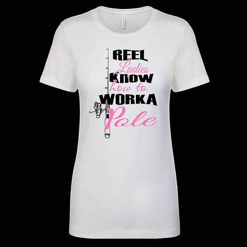 REEL LADIES KNOW HOW TO WORK A POLE, FASHION TEE