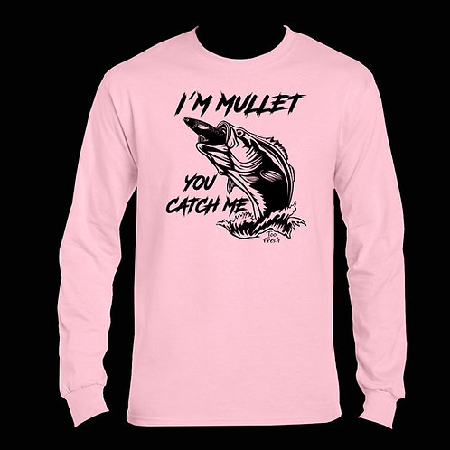 IM MULLET YOU CATCH ME  LONG SLEEVE COTTON
