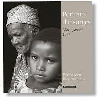 Portraits d'insurgés,  Madagascar 1947: un photographe, un auteur, un livre magnifique ...