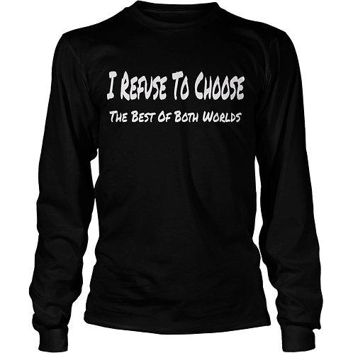 I Refuse To Choose Long Sleeve Shirt