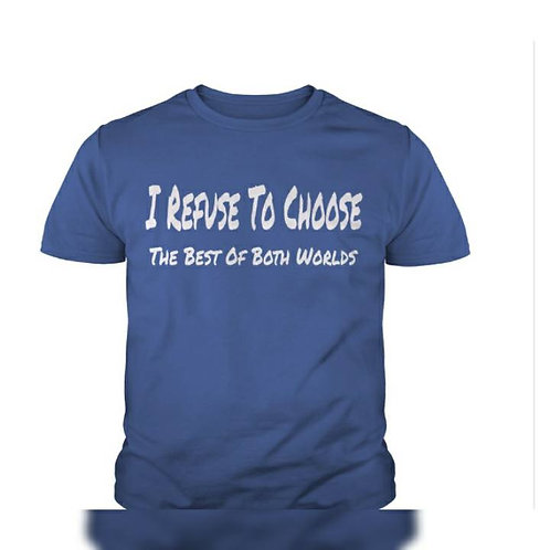 I Refuse To Choose T Shirt (Adult)