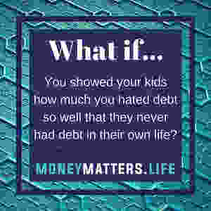 teach your kids to hate debt