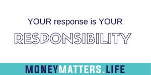 your response is your responsibility