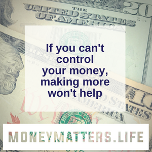 if you can't control your money making more won't help